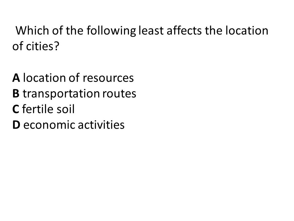 Which of the following least affects the location of cities