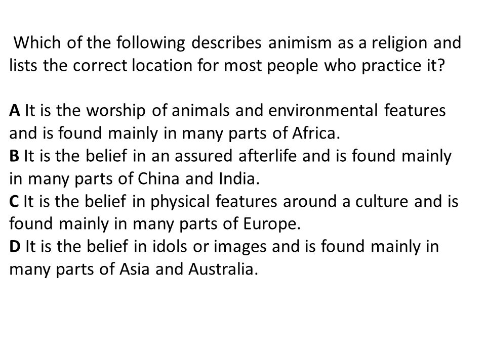 Which of the following describes animism as a religion and lists the correct location for most people who practice it