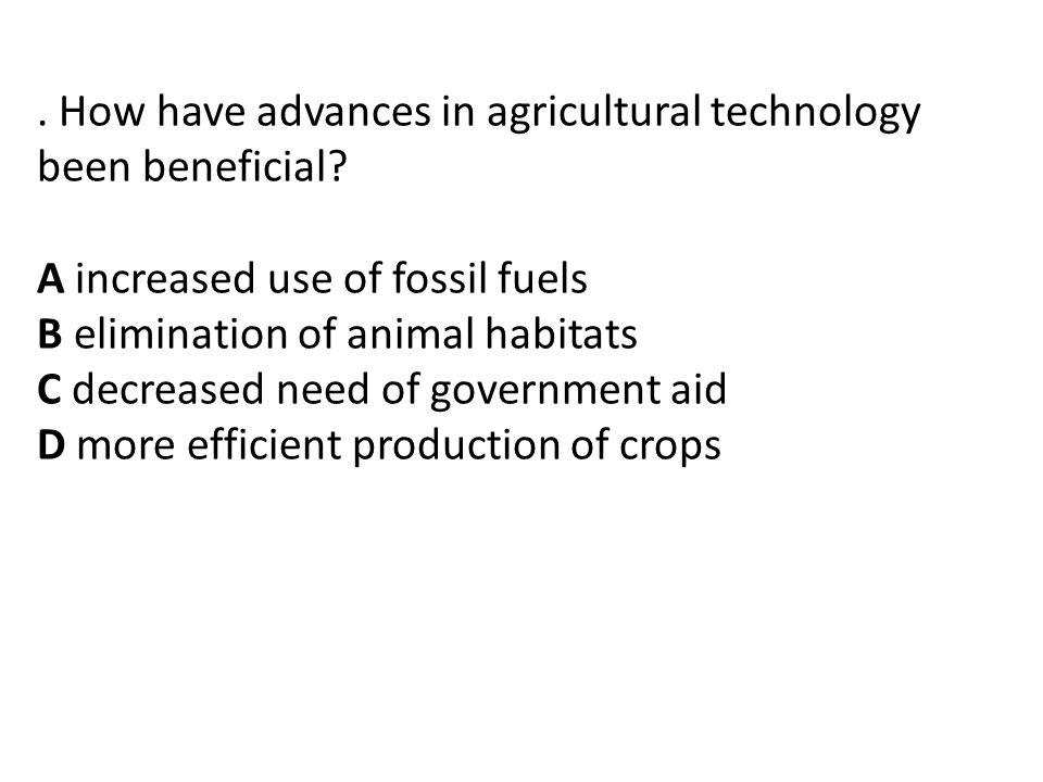 . How have advances in agricultural technology been beneficial