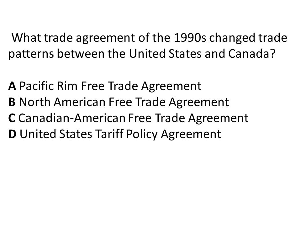 What trade agreement of the 1990s changed trade patterns between the United States and Canada