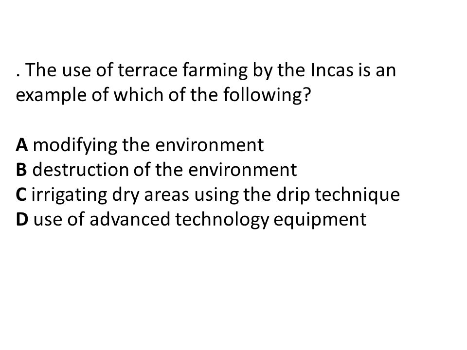 . The use of terrace farming by the Incas is an example of which of the following