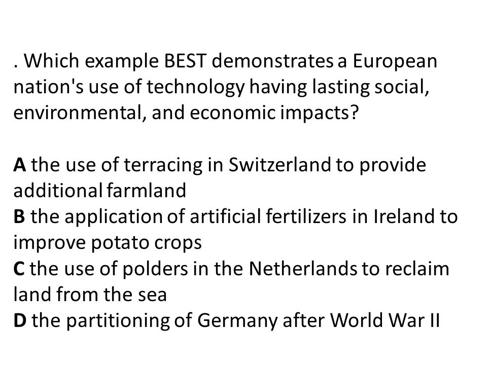 . Which example BEST demonstrates a European nation s use of technology having lasting social, environmental, and economic impacts