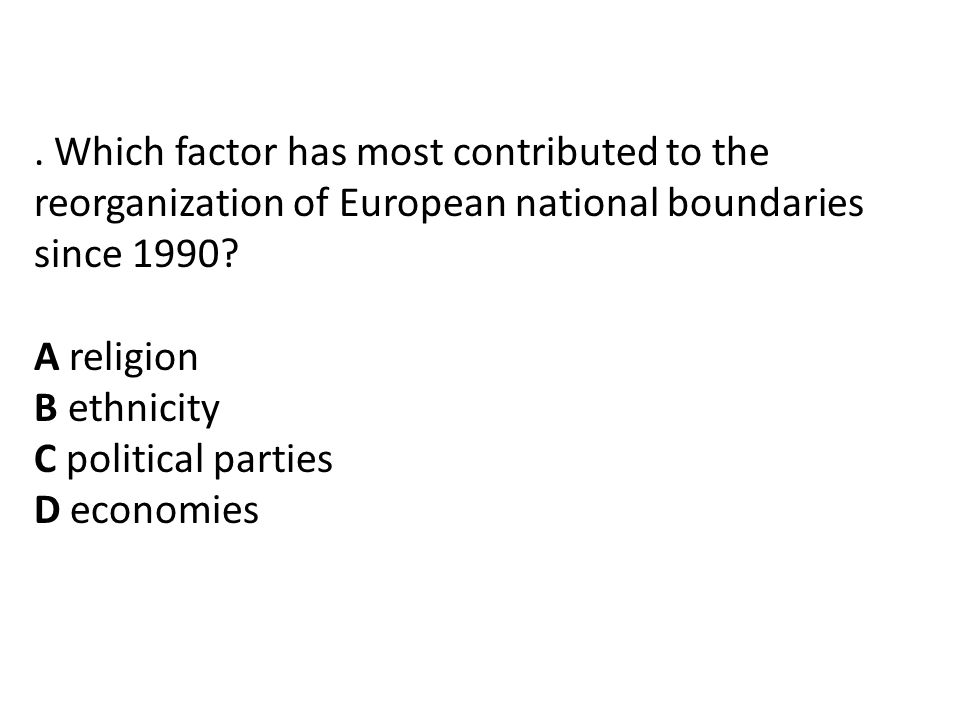 . Which factor has most contributed to the reorganization of European national boundaries since 1990
