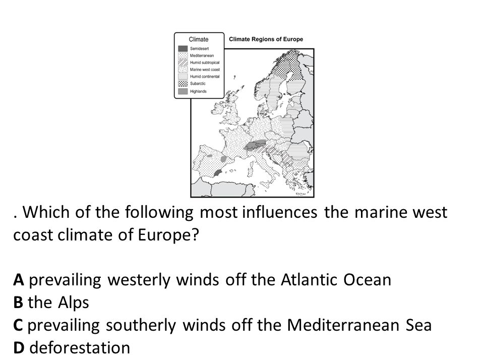 . Which of the following most influences the marine west coast climate of Europe