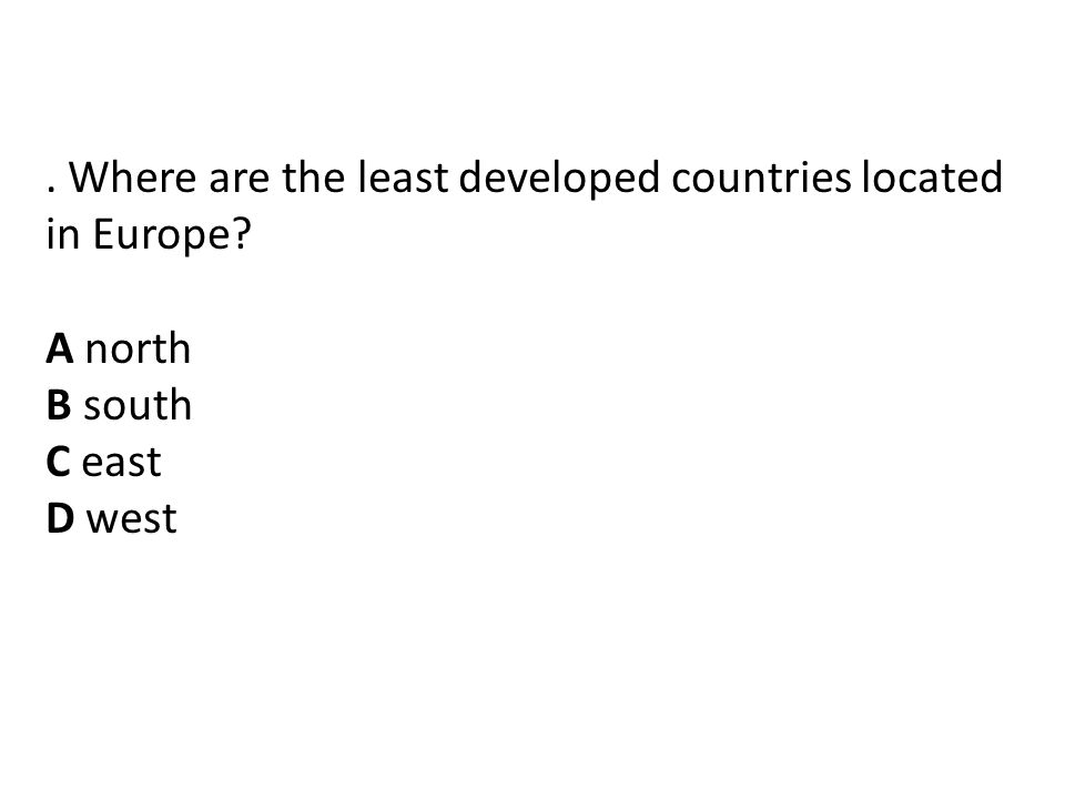 . Where are the least developed countries located in Europe