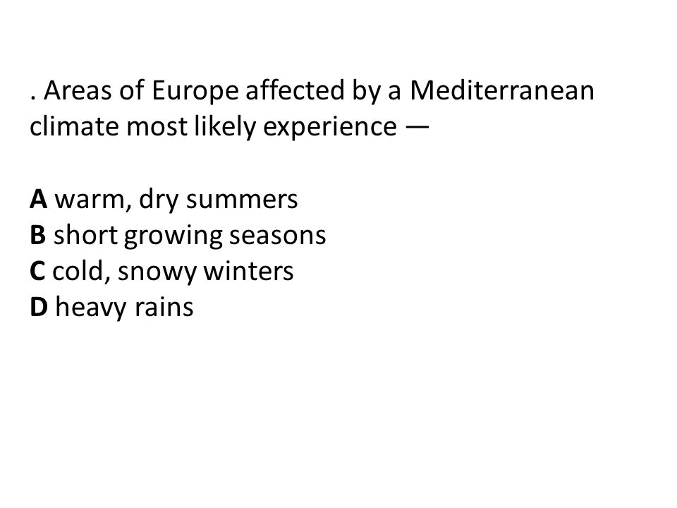 . Areas of Europe affected by a Mediterranean climate most likely experience —