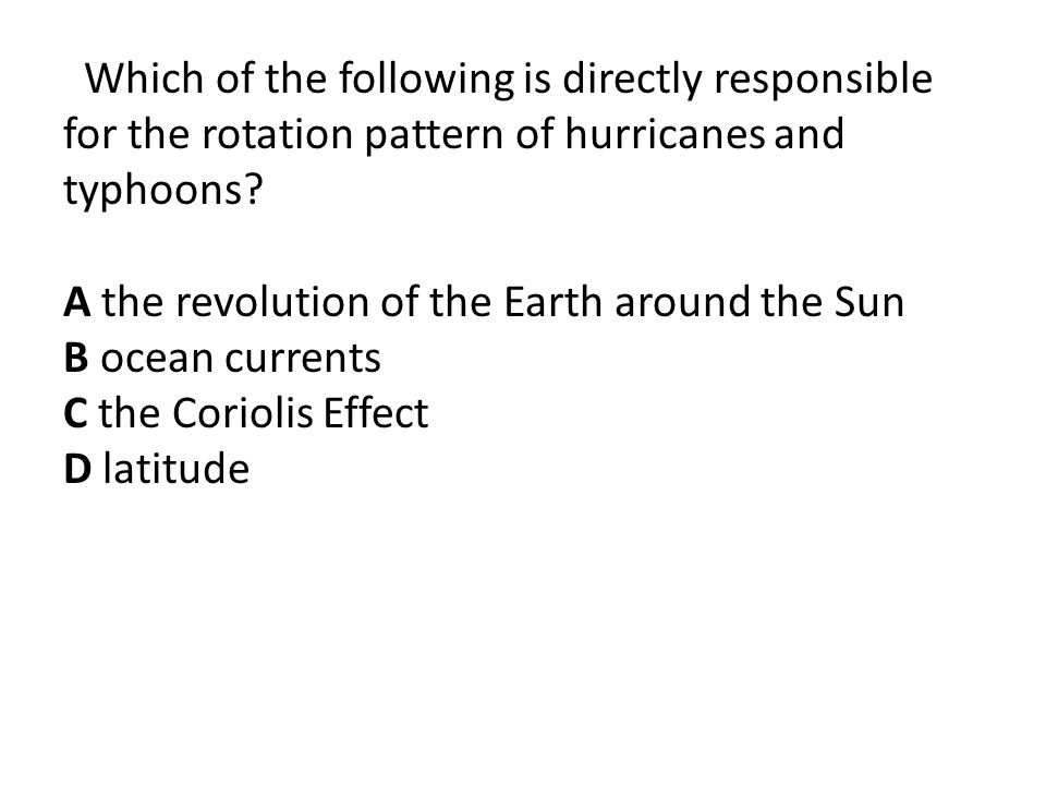 Which of the following is directly responsible for the rotation pattern of hurricanes and typhoons