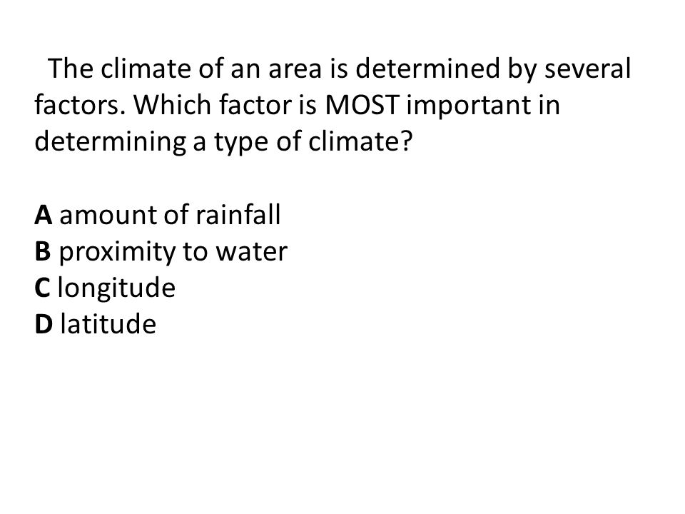 The climate of an area is determined by several factors