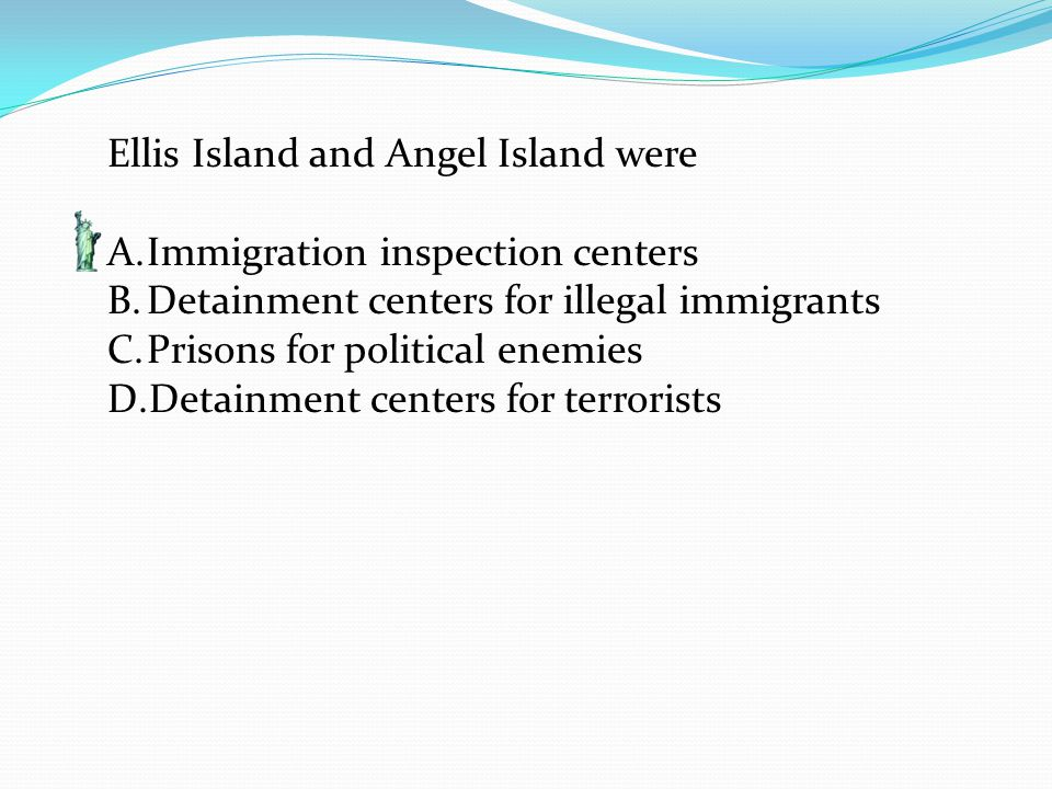 Ellis Island and Angel Island were