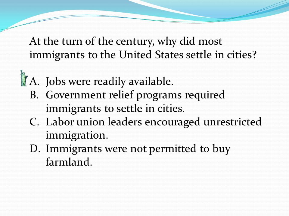At the turn of the century, why did most immigrants to the United States settle in cities