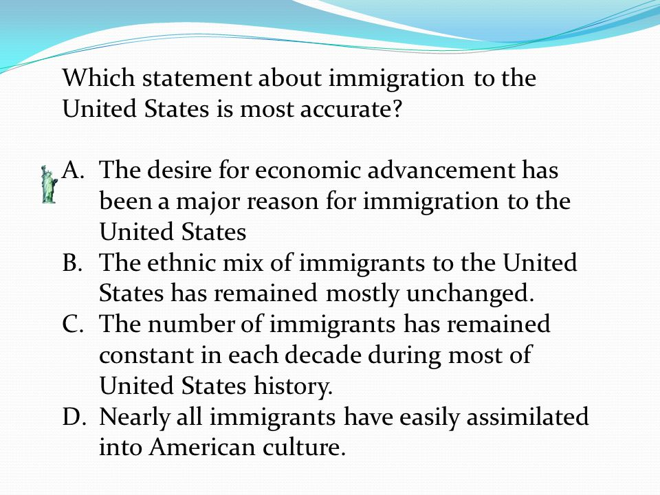 Which statement about immigration to the United States is most accurate