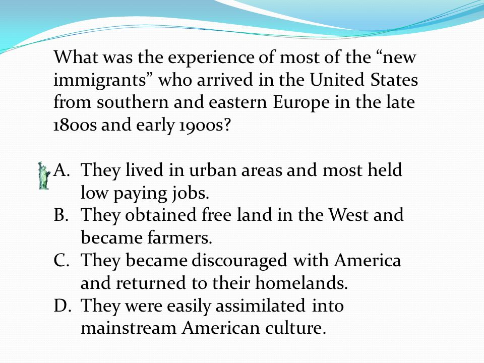 What was the experience of most of the new immigrants who arrived in the United States from southern and eastern Europe in the late 1800s and early 1900s