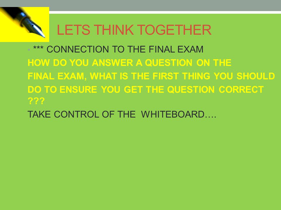 LETS THINK TOGETHER *** CONNECTION TO THE FINAL EXAM