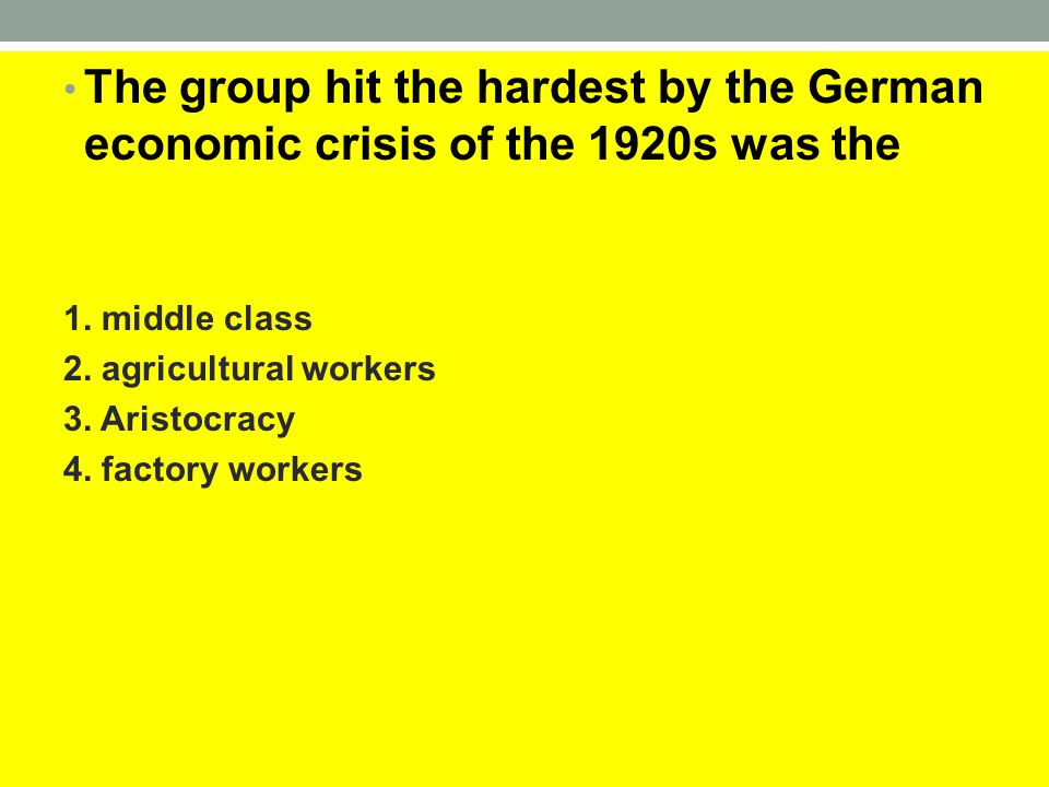 The group hit the hardest by the German economic crisis of the 1920s was the