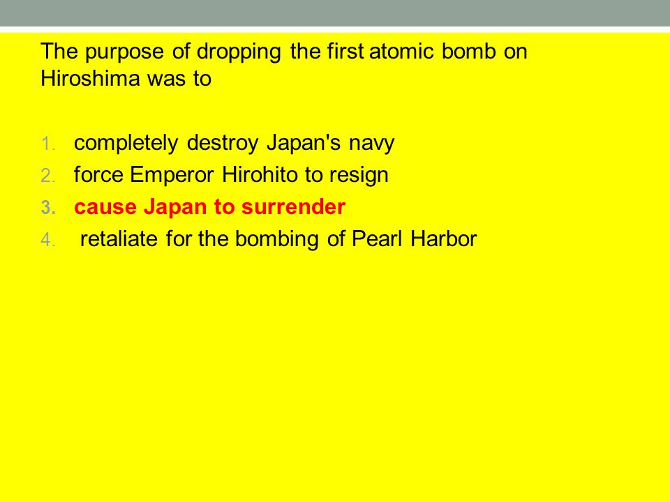 The purpose of dropping the first atomic bomb on Hiroshima was to