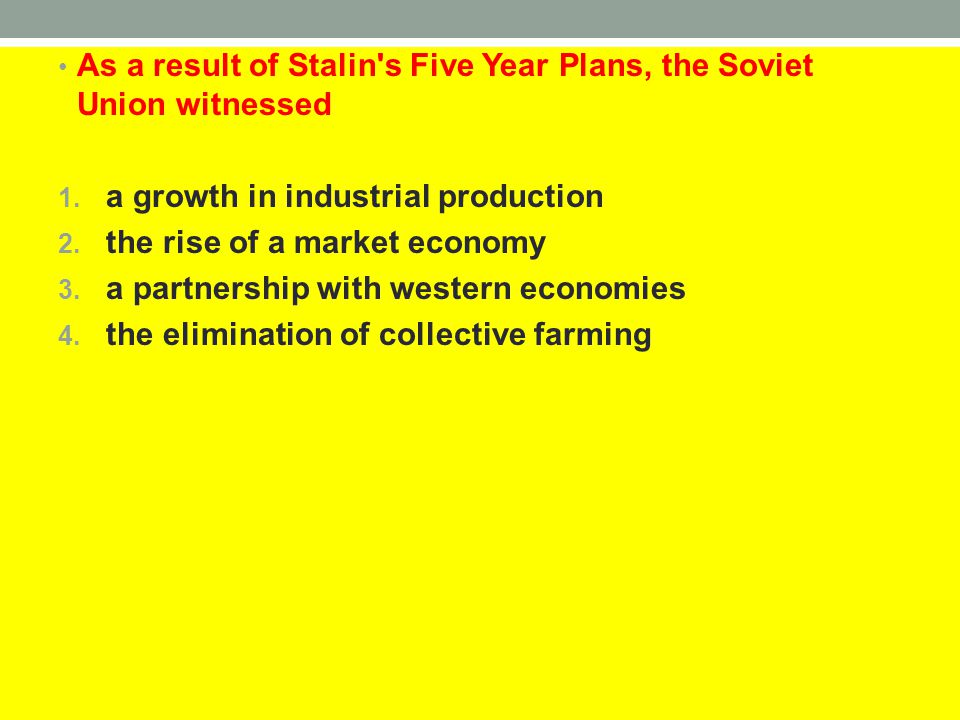 As a result of Stalin s Five Year Plans, the Soviet Union witnessed