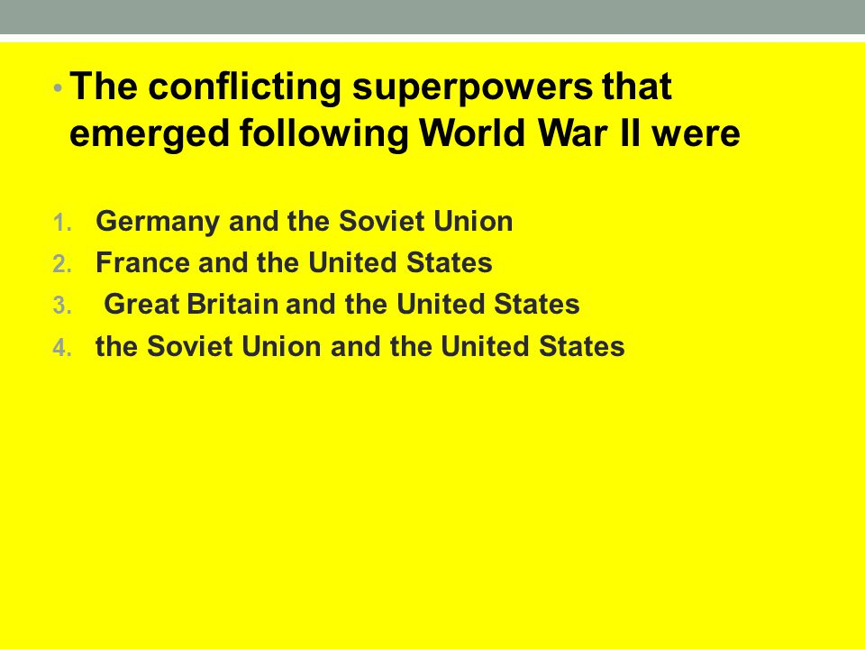 The conflicting superpowers that emerged following World War II were