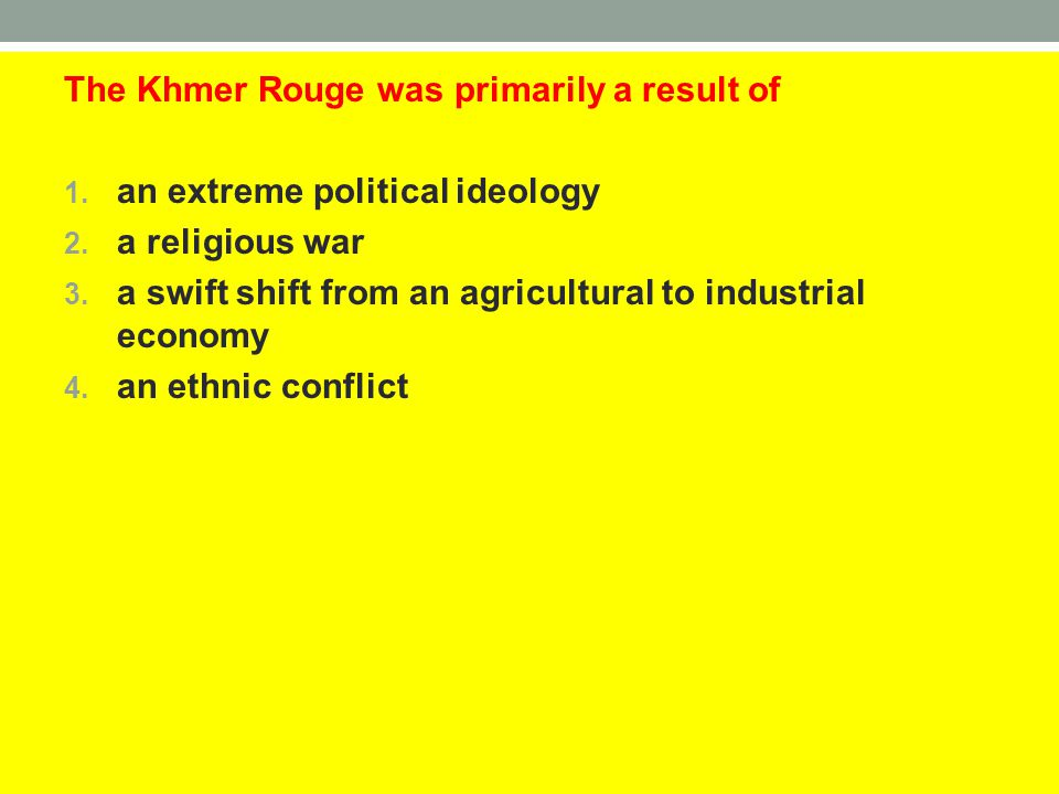 The Khmer Rouge was primarily a result of
