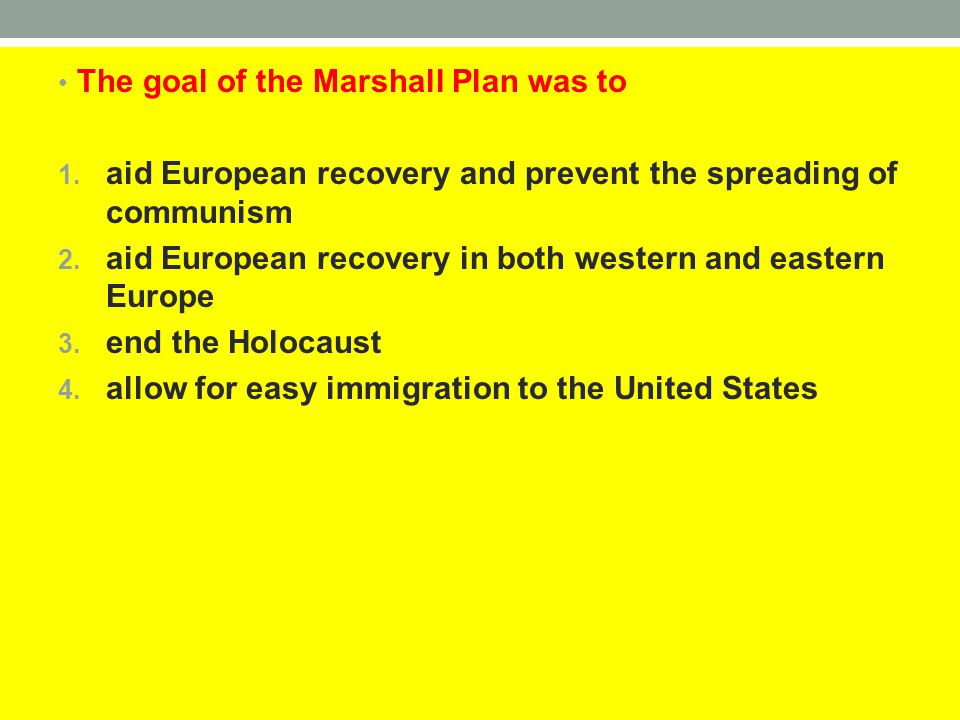 The goal of the Marshall Plan was to