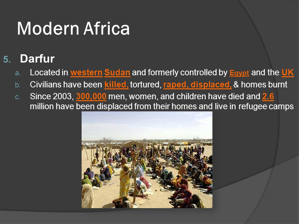 Modern Africa Darfur. Located in western Sudan and formerly controlled by Egypt and the UK.