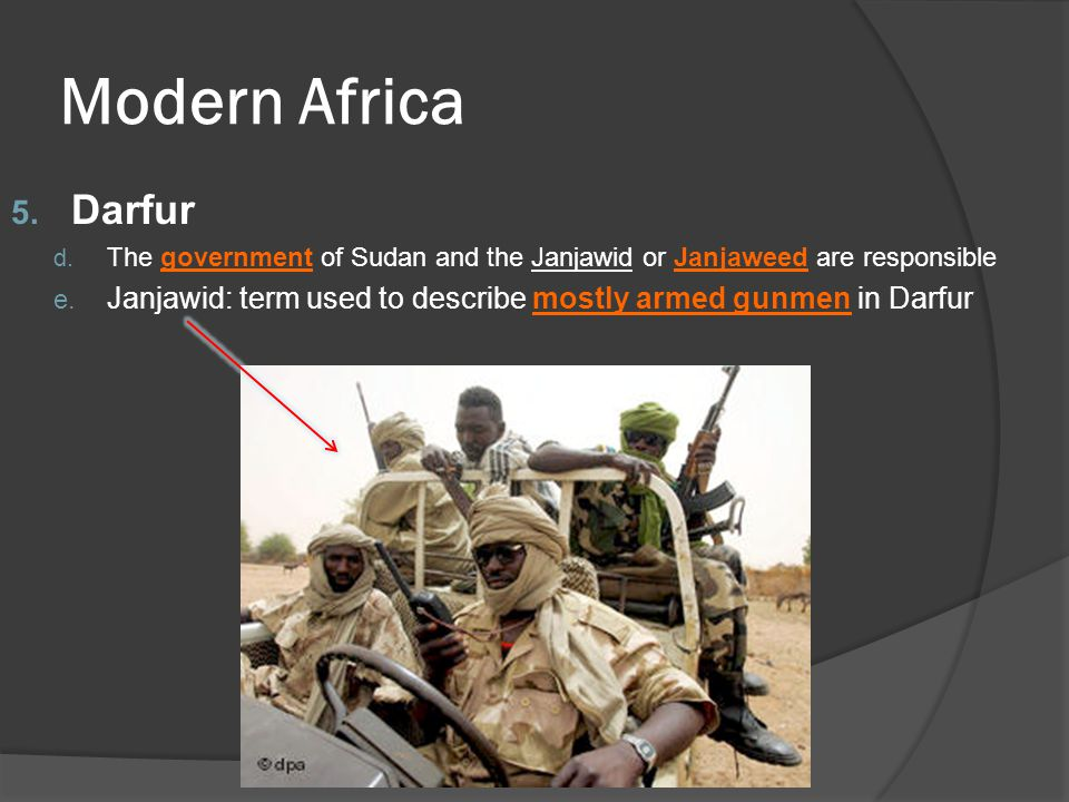 Modern Africa Darfur. The government of Sudan and the Janjawid or Janjaweed are responsible.