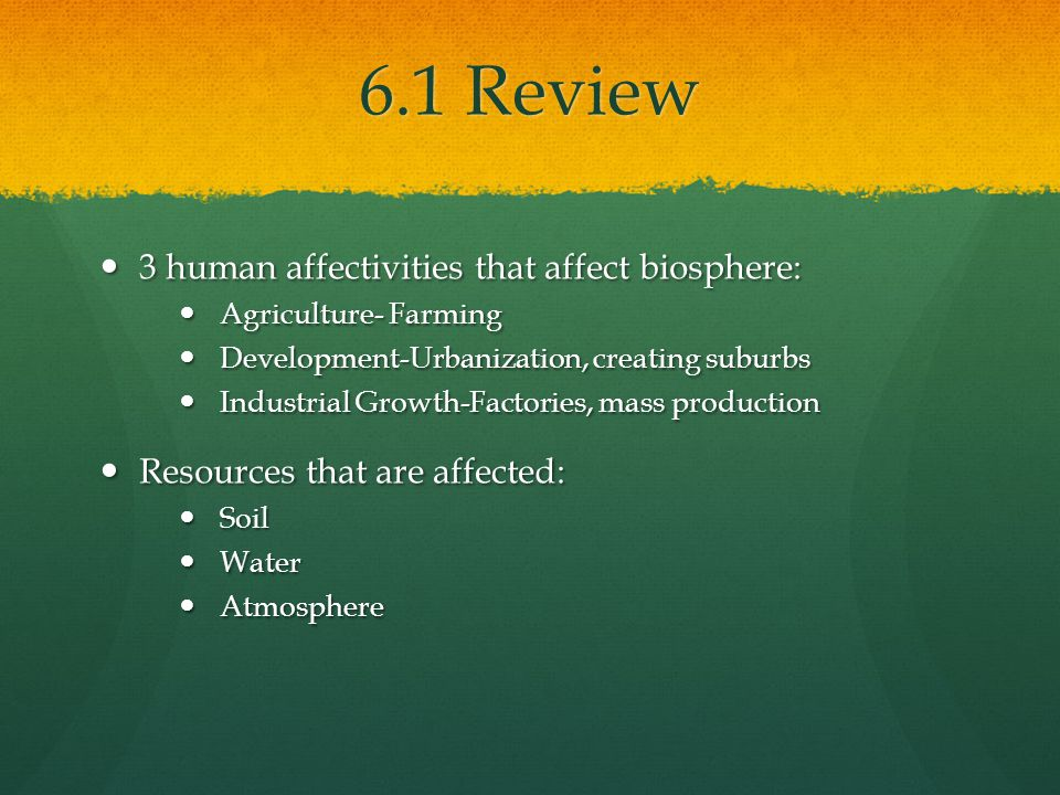 6.1 Review 3 human affectivities that affect biosphere: