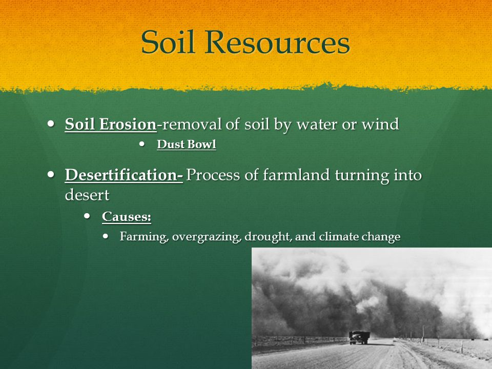 Soil Resources Soil Erosion-removal of soil by water or wind