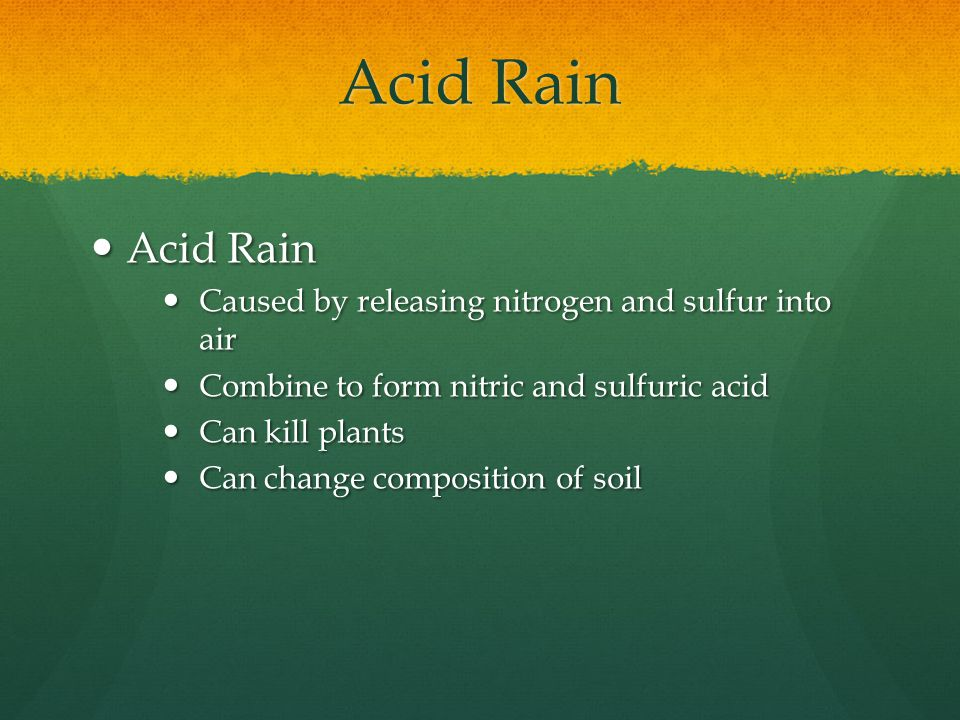 Acid Rain Acid Rain Caused by releasing nitrogen and sulfur into air