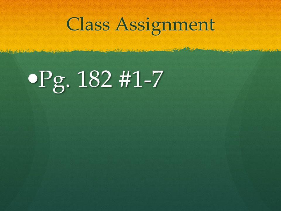 Class Assignment Pg. 182 #1-7