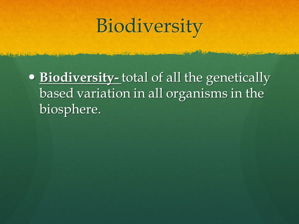 Biodiversity Biodiversity- total of all the genetically based variation in all organisms in the biosphere.