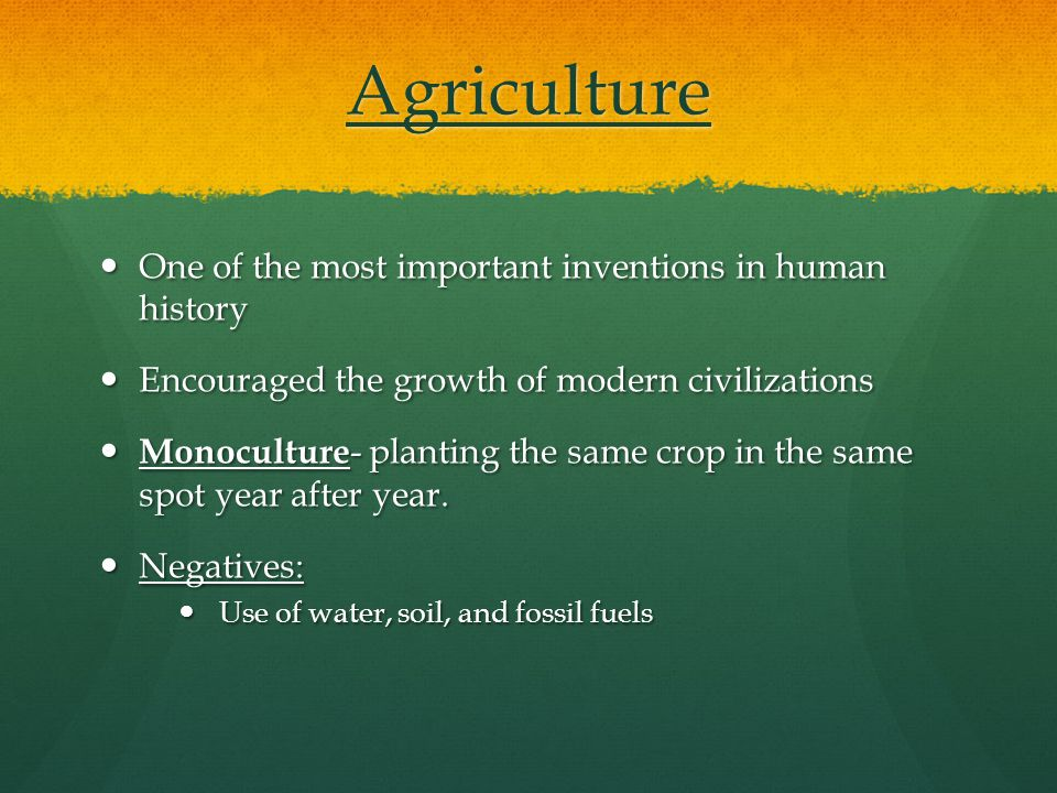 Agriculture One of the most important inventions in human history