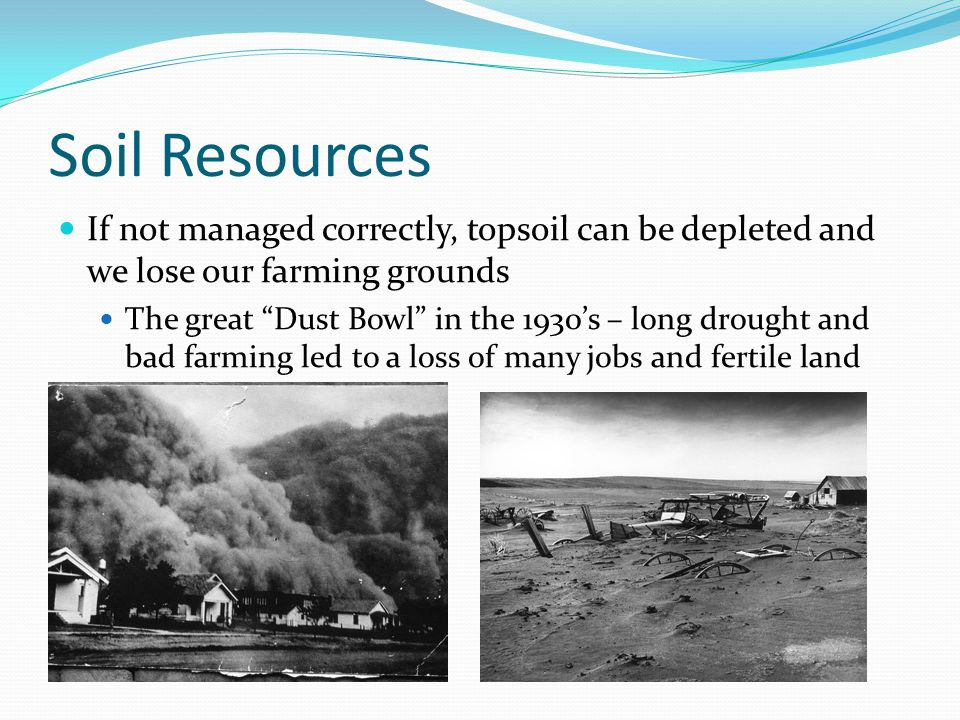 Soil Resources If not managed correctly, topsoil can be depleted and we lose our farming grounds.