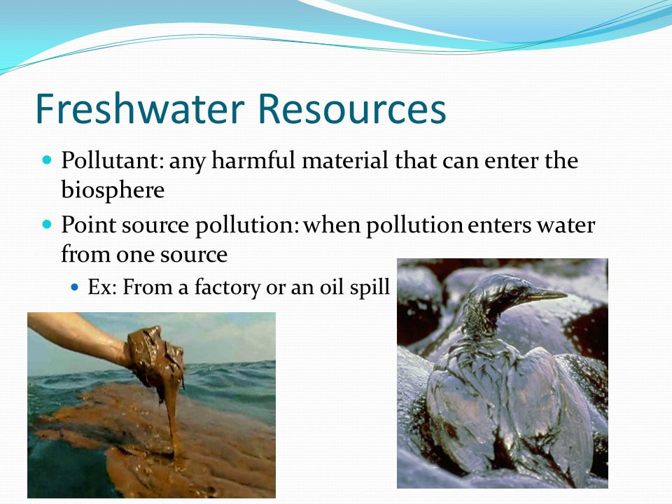 Freshwater Resources Pollutant: any harmful material that can enter the biosphere.