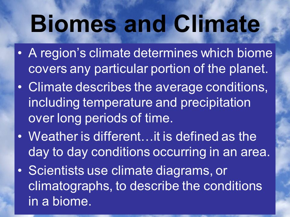 Biomes and Climate A region's climate determines which biome covers any particular portion of the planet.