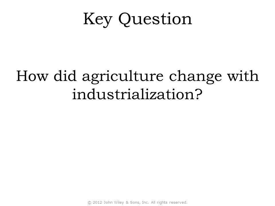 Key Question How did agriculture change with industrialization