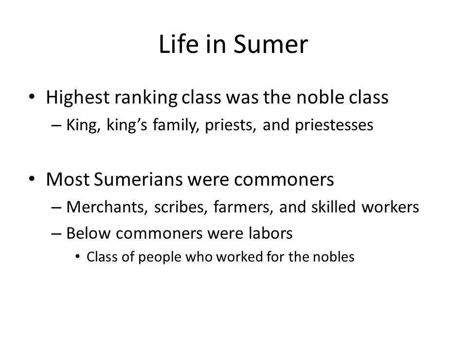 Life in Sumer Highest ranking class was the noble class