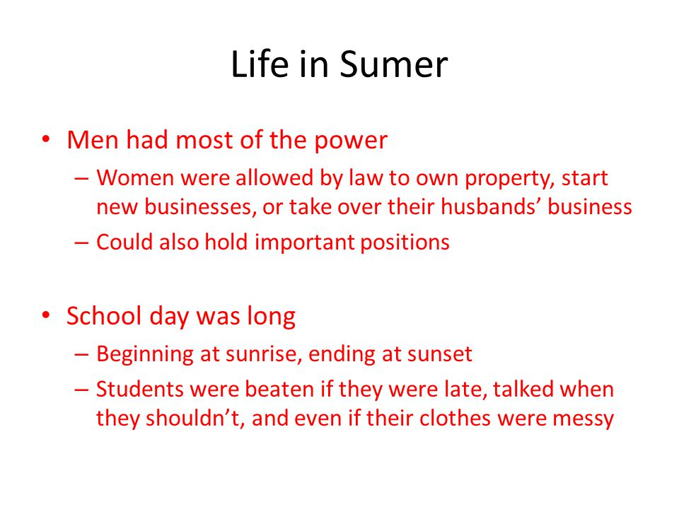 Life in Sumer Men had most of the power School day was long