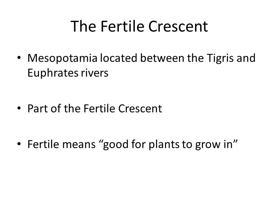 The Fertile Crescent Mesopotamia located between the Tigris and Euphrates rivers. Part of the Fertile Crescent.