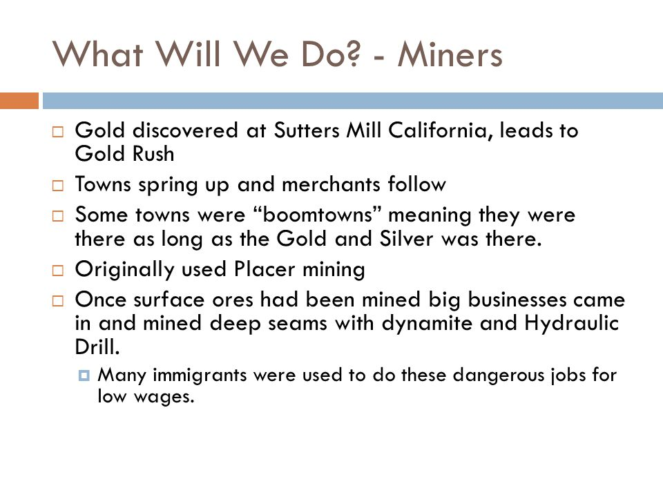 What Will We Do - Miners Gold discovered at Sutters Mill California, leads to Gold Rush. Towns spring up and merchants follow.