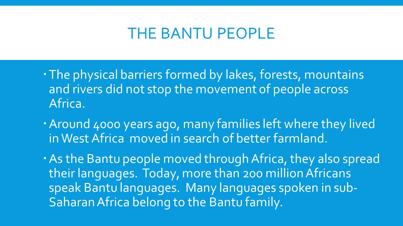 The bantu people The physical barriers formed by lakes, forests, mountains and rivers did not stop the movement of people across Africa.