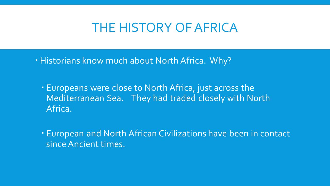 The History of Africa Historians know much about North Africa. Why