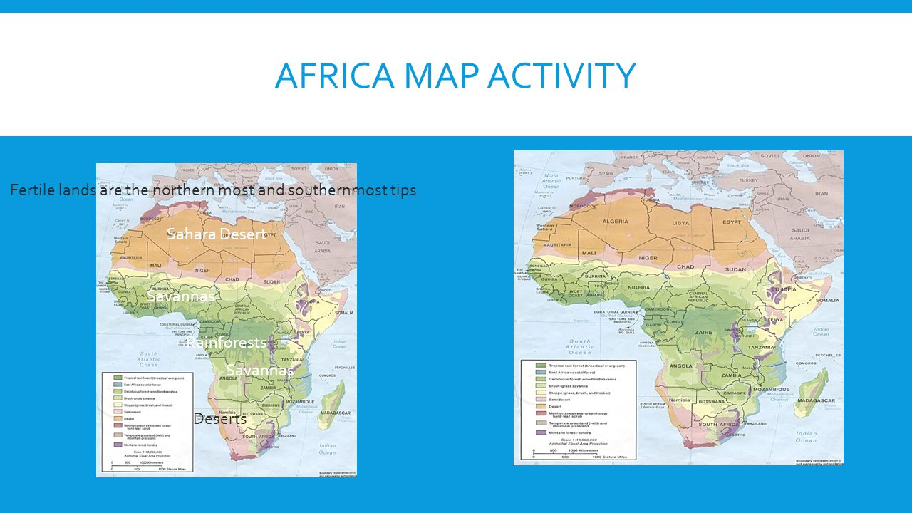 Africa Map Activity Fertile lands are the northern most and southernmost tips. Sahara Desert. Savannas.
