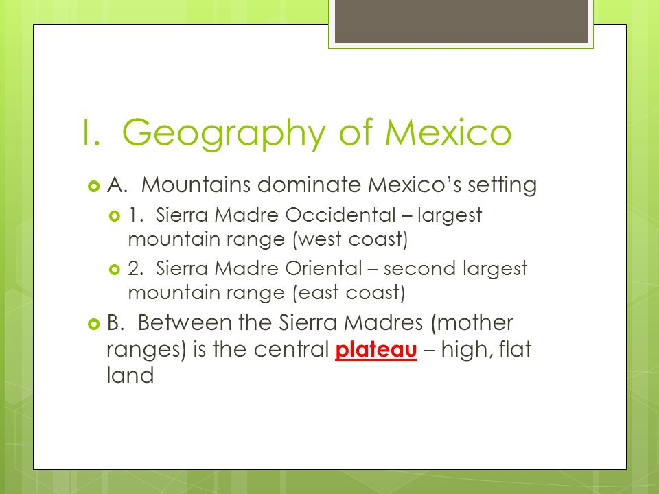 I. Geography of Mexico A. Mountains dominate Mexico's setting