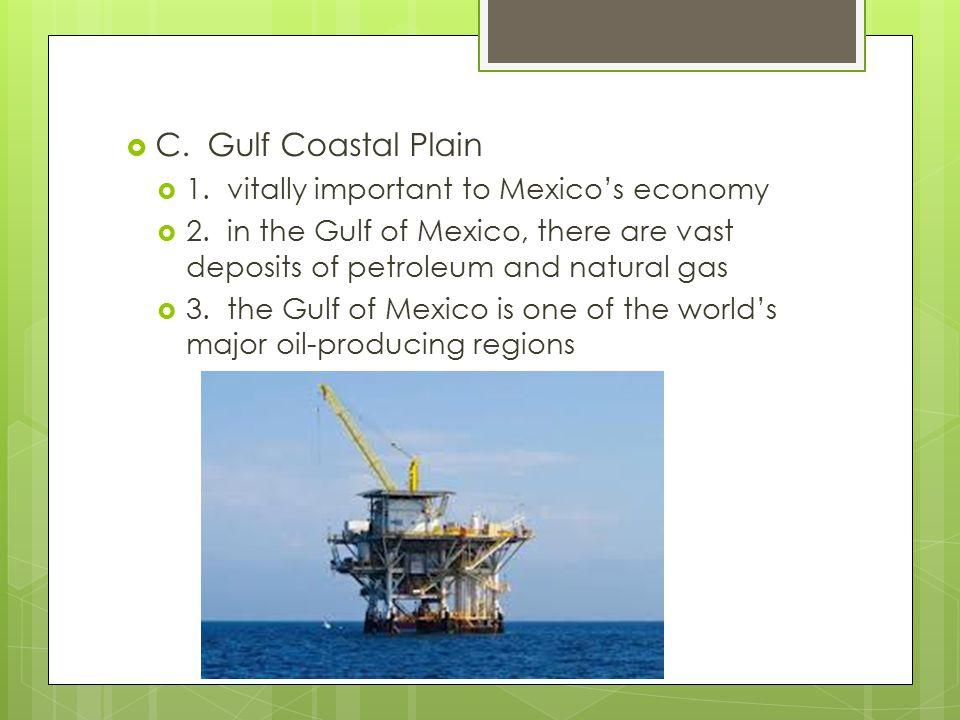 C. Gulf Coastal Plain 1. vitally important to Mexico's economy