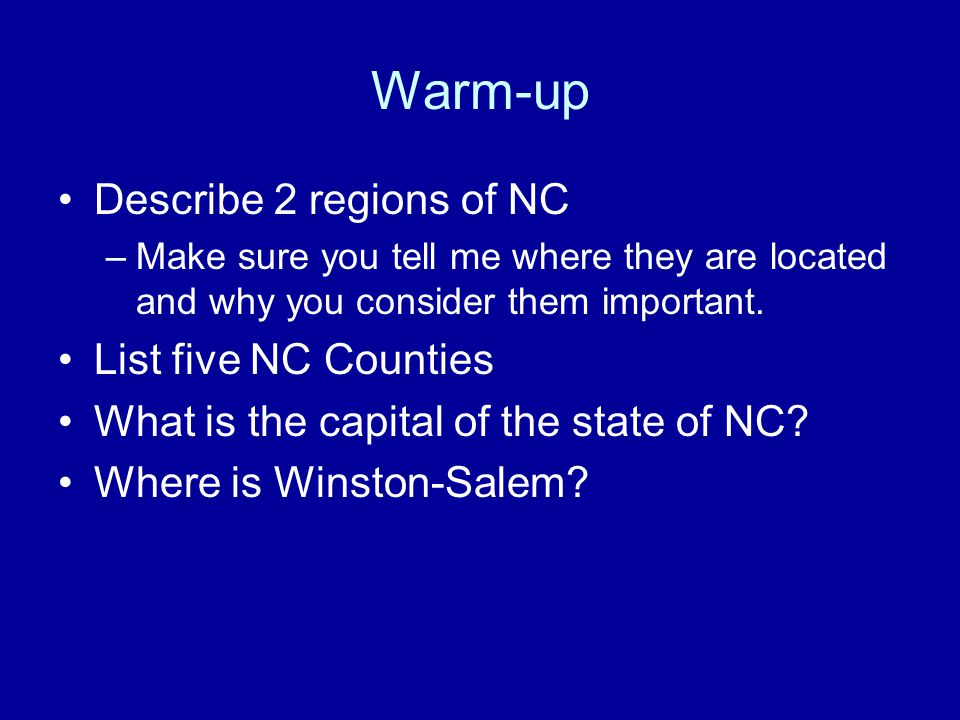 Warm-up Describe 2 regions of NC List five NC Counties