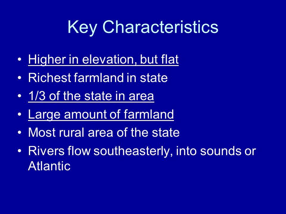 Key Characteristics Higher in elevation, but flat