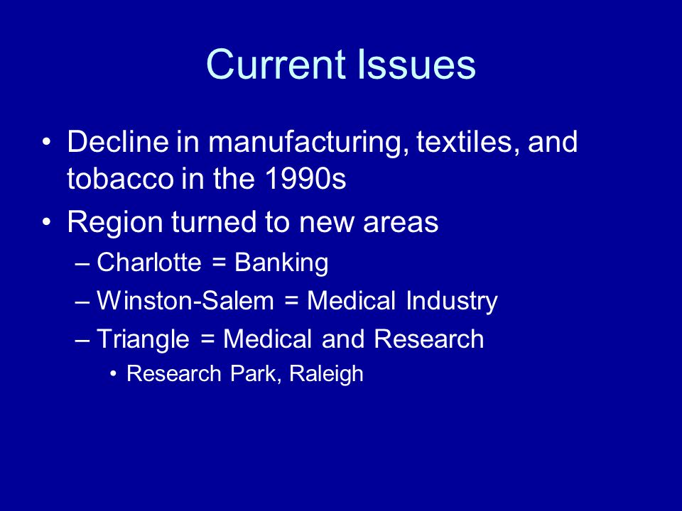 Current Issues Decline in manufacturing, textiles, and tobacco in the 1990s. Region turned to new areas.