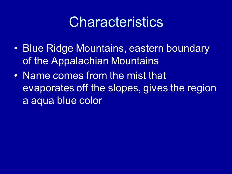 Characteristics Blue Ridge Mountains, eastern boundary of the Appalachian Mountains.