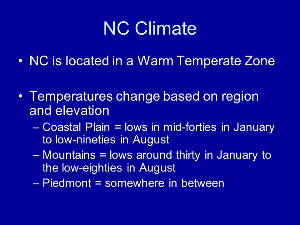 NC Climate NC is located in a Warm Temperate Zone