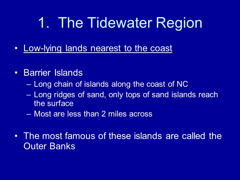 1. The Tidewater Region Low-lying lands nearest to the coast